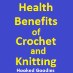 Health Benefits of Crochet and Knitting